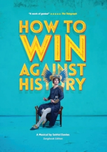 How to Win Against History : Songbook edition, Paperback / softback Book