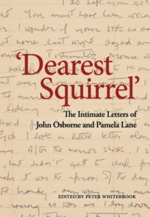 'Dearest Squirrel...' : The Intimate Letters of John Osborne and Pamela Lane, Hardback Book