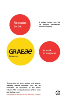 Reasons to be Graeae : A Work In Progress, Paperback / softback Book