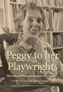Peggy to her Playwrights : The Letters of Margaret Ramsay, Play Agent, Paperback / softback Book