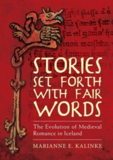 Stories Set Forth with Fair Words : The Evolution of Medieval Romance in Iceland, Hardback Book