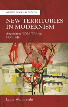 New Territories in Modernism : Anglophone Welsh Writing, 1930-1949, Paperback Book