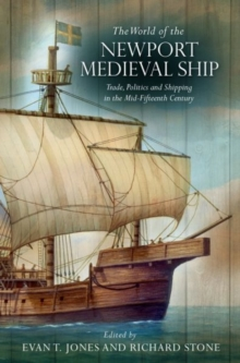 The World of the Newport Medieval Ship : Trade, Politics and Shipping in the Mid-Fifteenth Century, Paperback Book