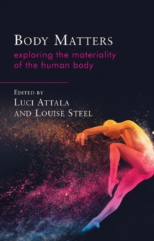 Body Matters : Exploring the Materiality of the Human Body, Paperback / softback Book
