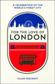 For the Love of London : A Companion, Hardback Book