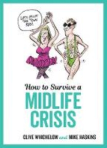 How to Survive a Midlife Crisis : Tongue-In-Cheek Advice and Cheeky Illustrations about Being Middle-aged, Hardback Book