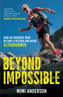 Beyond Impossible : From Reluctant Runner to Guinness World Record Breaker, Paperback Book