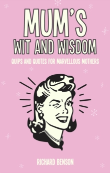 Mum's Wit and Wisdom : Quips and Quotes for Marvellous Mothers, Hardback Book