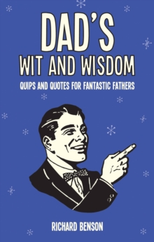Dad's Wit and Wisdom : Quips and Quotes for Fantastic Fathers, Hardback Book