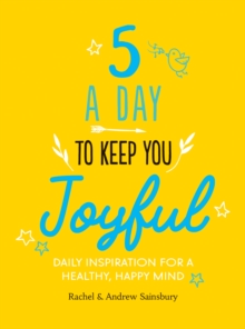 Five A Day to Keep You Joyful : Daily Inspiration for a Healthy, Happy Mind, Hardback Book