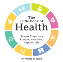 The Little Book of Health : Simple Steps to a Longer, Healthier, Happier Life, Paperback / softback Book