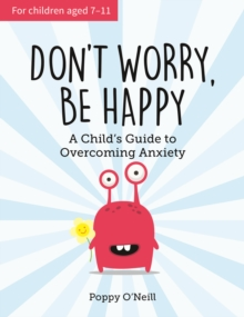Don't Worry, Be Happy : A Child's Guide to Overcoming Anxiety, Paperback / softback Book