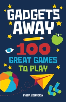Gadgets Away : 100 Games To Play With The Family, Paperback / softback Book