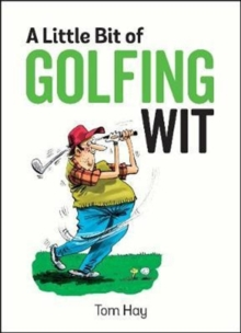 A Little Bit of Golfing Wit : Quips and Quotes for the Golf-Obsessed, Hardback Book