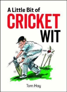 A Little Bit of Cricket Wit : Quips and Quotes for the Cricket-Obsessed, Hardback Book