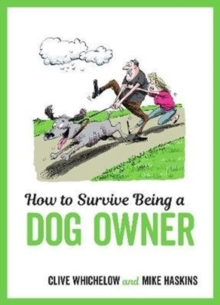How to Survive Being a Dog Owner : Tongue-In-Cheek Advice and Cheeky Illustrations about Being a Dog Owner, Hardback Book
