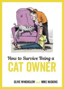 How to Survive Being a Cat Owner : Tongue-In-Cheek Advice and Cheeky Illustrations about Being a Cat Owner, Hardback Book