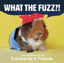 What the Fuzz?! : The Adventures of Fuzzberta and Friends, Hardback Book
