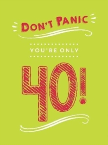 Don't Panic, You're Only 40! : Quips and Quotes on Getting Older, Hardback Book