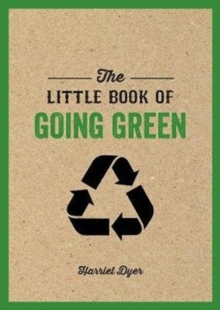 The Little Book of Going Green : An Introduction to Climate Change and How We Can Reduce Our Carbon Footprint, Paperback / softback Book