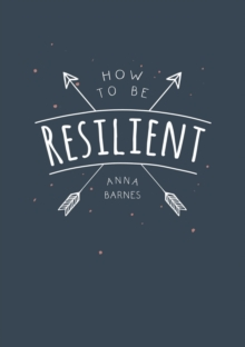 How to Be Resilient : Tips and Techniques to Help You Summon Your Inner Strength, Paperback Book