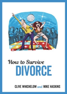 How to Survive Divorce : Tongue-in-Cheek Advice and Cheeky Illustrations about Separating From Your Partner, Hardback Book