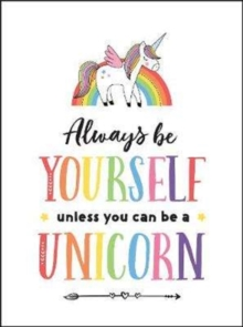 Always Be Yourself, Unless You Can Be a Unicorn, Hardback Book