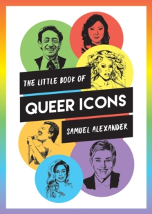 The Little Book of Queer Icons : The Inspiring True Stories Behind Groundbreaking LGBTQ+ Icons, Paperback / softback Book