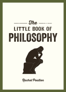The Little Book of Philosophy : An Introduction to the Key Thinkers and Theories You Need to Know, Paperback / softback Book