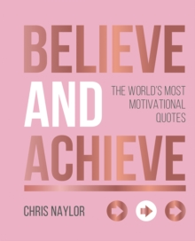 Believe and Achieve : The World's Most Motivational Quotes, Hardback Book