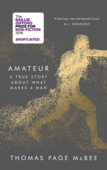 Amateur : A True Story About What Makes a Man, Hardback Book