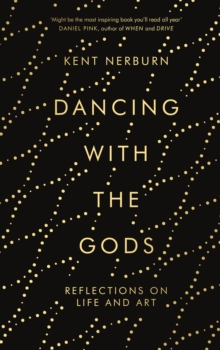 Dancing with the Gods : Reflections on Life and Art, Hardback Book