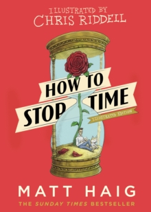 How to Stop Time : The Illustrated Edition, Hardback Book