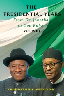 PRESIDENTIAL YEARS FROM DR JONATHAN TO G, Hardback Book