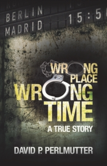 Wrong Place Wrong Time, Paperback / softback Book