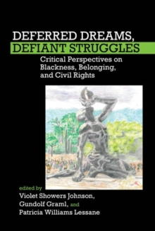 Deferred Dreams, Defiant Struggles : Critical Perspectives on Blackness, Belonging, and Civil Rights, Hardback Book
