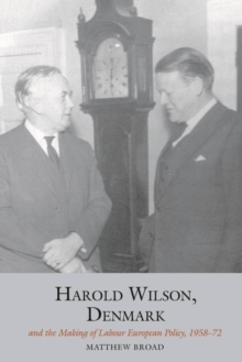 Harold Wilson, Denmark and the making of Labour European policy, Hardback Book
