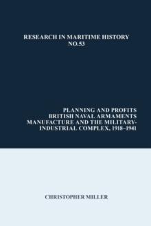 Planning and Profits : British Naval Armaments Manufacture and the Military Industrial Complex, 1918-1941, Hardback Book