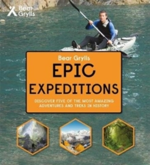 Bear Grylls Epic Adventure Series - Epic Expeditions, Hardback Book