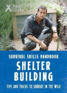 Bear Grylls Survival Skills: Shelter Building, Paperback / softback Book