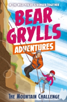 A Bear Grylls Adventure 10: The Mountain Challenge, Paperback / softback Book