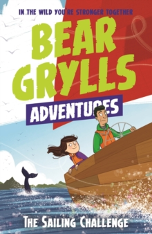 A Bear Grylls Adventure 12: The Sailing Challenge, Paperback / softback Book