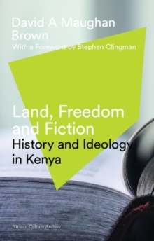 Land, Freedom and Fiction : History and Ideology in Kenya, Hardback Book