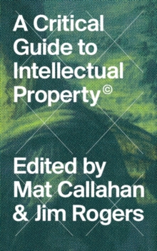 A Critical Guide to Intellectual Property, Paperback Book