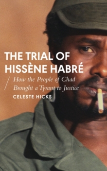 The Trial of Hissene Habre : How the People of Chad Brought a Tyrant to Justice, Paperback / softback Book