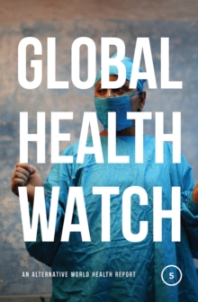 Global Health Watch 5 : An Alternative World Health Report, Paperback Book