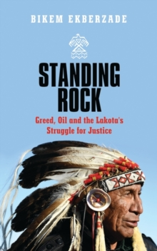 Standing Rock : Greed, Oil and the Lakota's Struggle for Justice, Paperback / softback Book