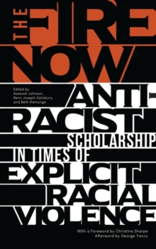 The Fire Now : Anti-Racist Scholarship in Times of Explicit Racial Violence, Hardback Book