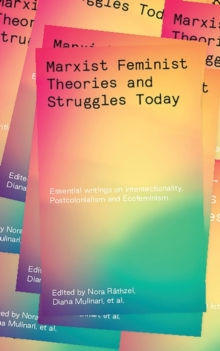 Marxist-Feminist Theories and Struggles Today : Essential writings on Intersectionality, Labour and Ecofeminism, Paperback / softback Book