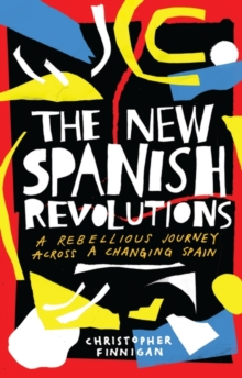 The New Spanish Revolutions : A Rebellious Journey Across a Changing Spain, Hardback Book